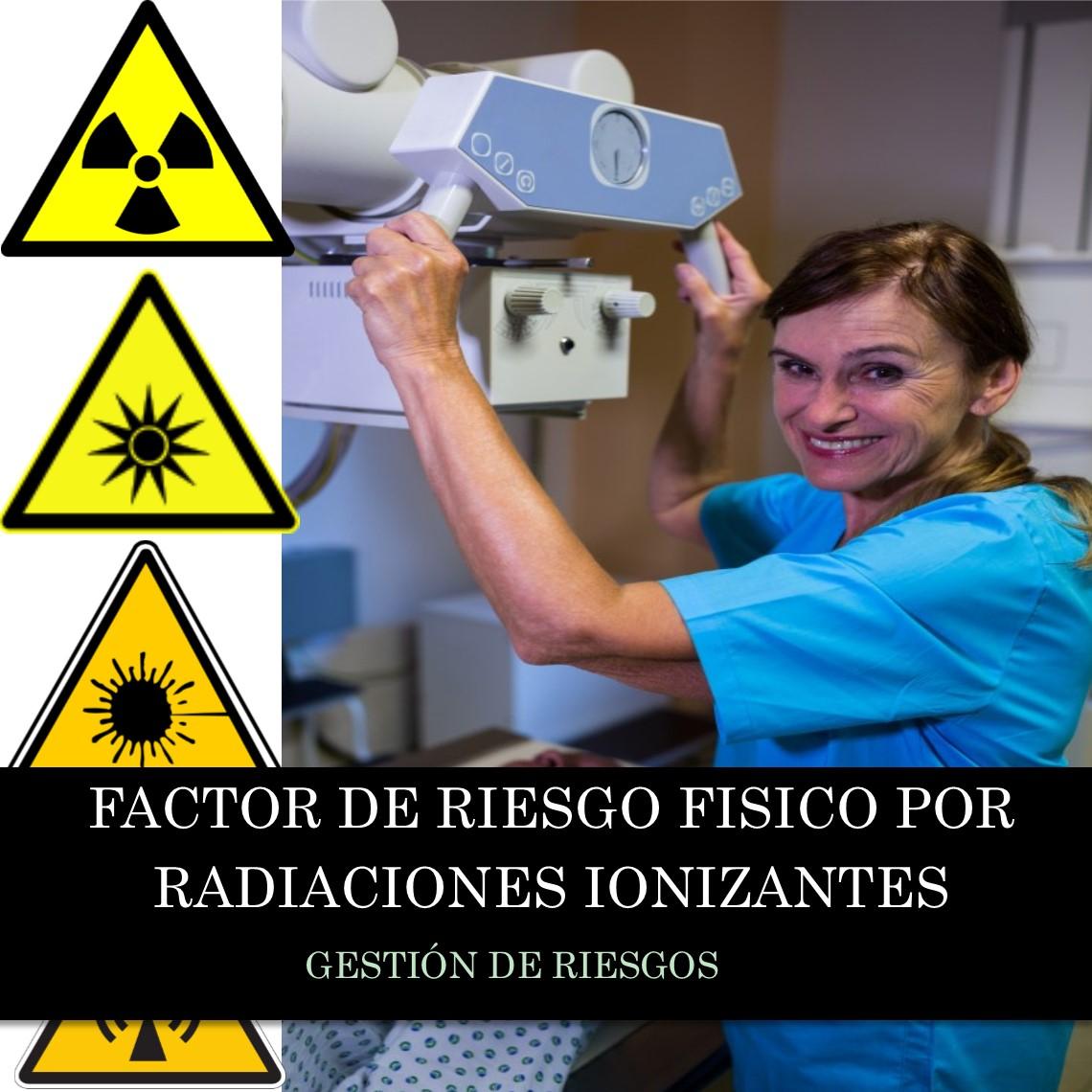 Factor de Riesgo Físico por Radiaciones Ionizantes