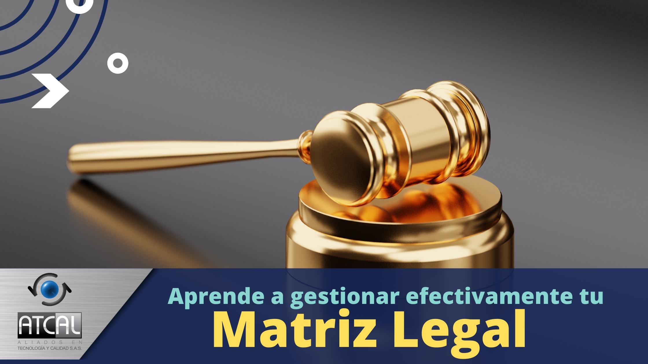 Aprende a Gestionar Efectivamente tu Matriz Legal